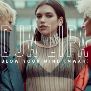 Dua Lipa Blow Your Mind Mwah
